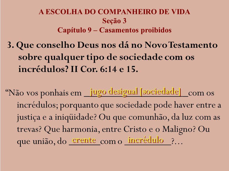 A ESCOLHA DO COMPANHEIRO DE VIDA Seção 3 Capítulo 9 – Casamentos proibidos 3. Que conselho Deus nos dá no Novo Testamento sobre qualquer tipo de socie