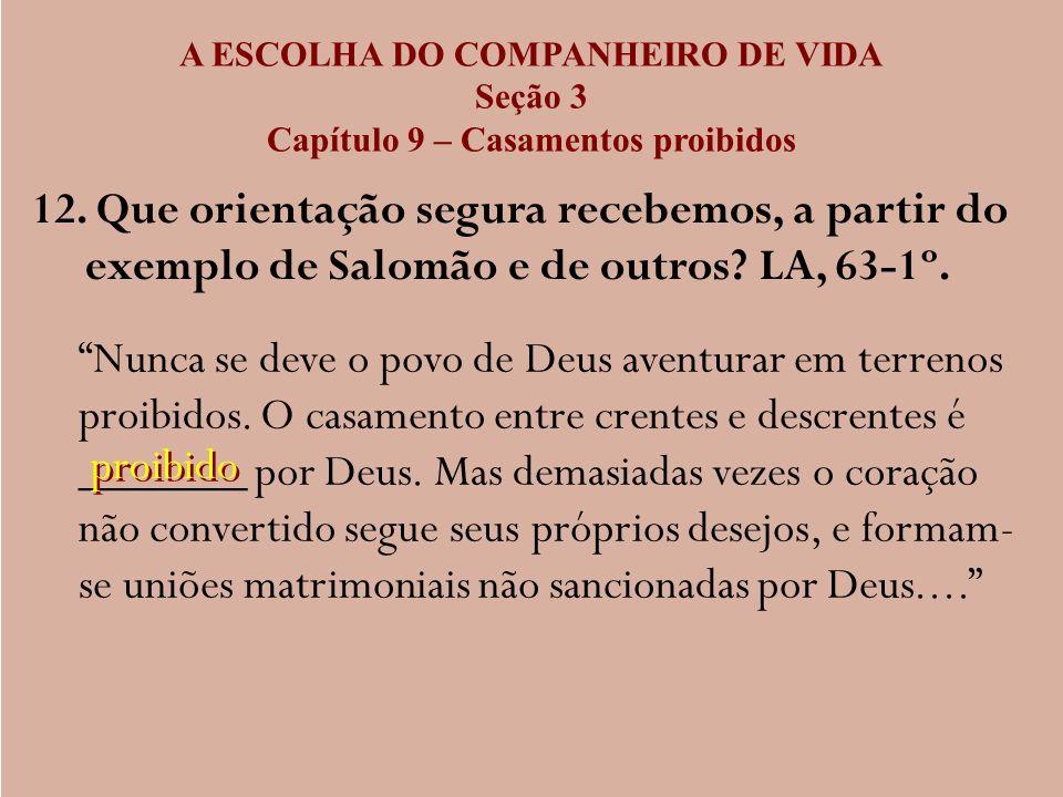A ESCOLHA DO COMPANHEIRO DE VIDA Seção 3 Capítulo 9 – Casamentos proibidos 12. Que orientação segura recebemos, a partir do exemplo de Salomão e de ou