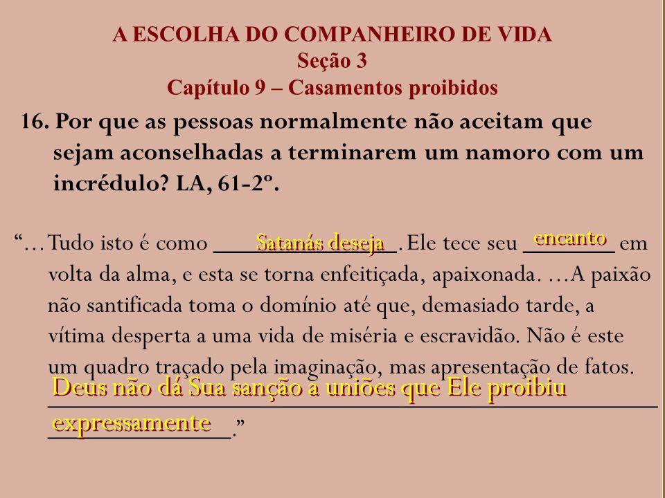 A ESCOLHA DO COMPANHEIRO DE VIDA Seção 3 Capítulo 9 – Casamentos proibidos 16. Por que as pessoas normalmente não aceitam que sejam aconselhadas a ter