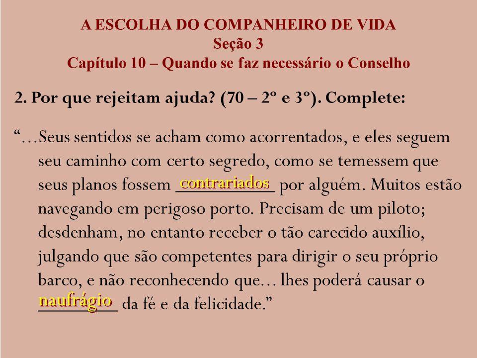 A ESCOLHA DO COMPANHEIRO DE VIDA Seção 3 Capítulo 10 – Quando se faz necessário o Conselho 2. Por que rejeitam ajuda? (70 – 2º e 3º). Complete:...Seus