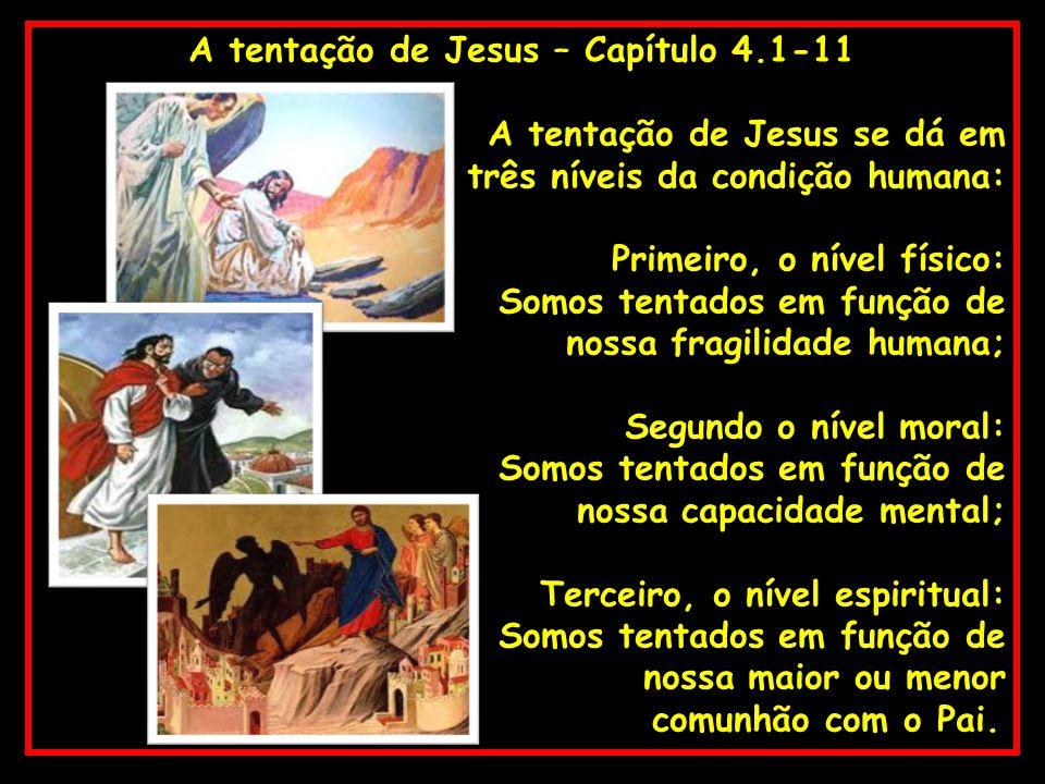 A tentação de Jesus – Capítulo 4.1-11 A tentação de Jesus se dá em três níveis da condição humana: Primeiro, o nível físico: Somos tentados em função