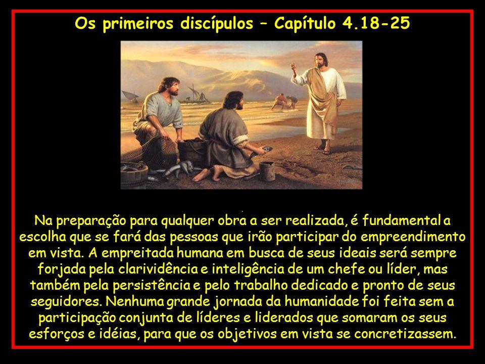Os primeiros discípulos – Capítulo 4.18-25 a Na preparação para qualquer obra a ser realizada, é fundamental a escolha que se fará das pessoas que irã