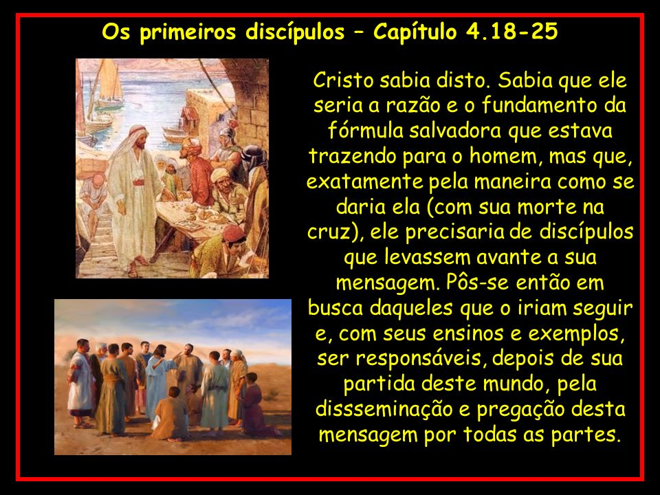 Os primeiros discípulos – Capítulo 4.18-25 Cristo sabia disto. Sabia que ele seria a razão e o fundamento da fórmula salvadora que estava trazendo par