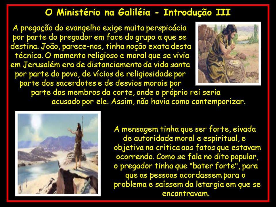 O Ministério na Galiléia - Introdução III A pregação do evangelho exige muita perspicácia por parte do pregador em face do grupo a que se destina. Joã