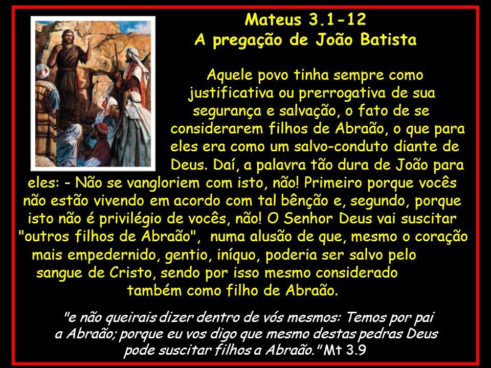 Mateus 3.1-12 A pregação de João Batista Aquele povo tinha sempre como justificativa ou prerrogativa de sua segurança e salvação, o fato de se conside