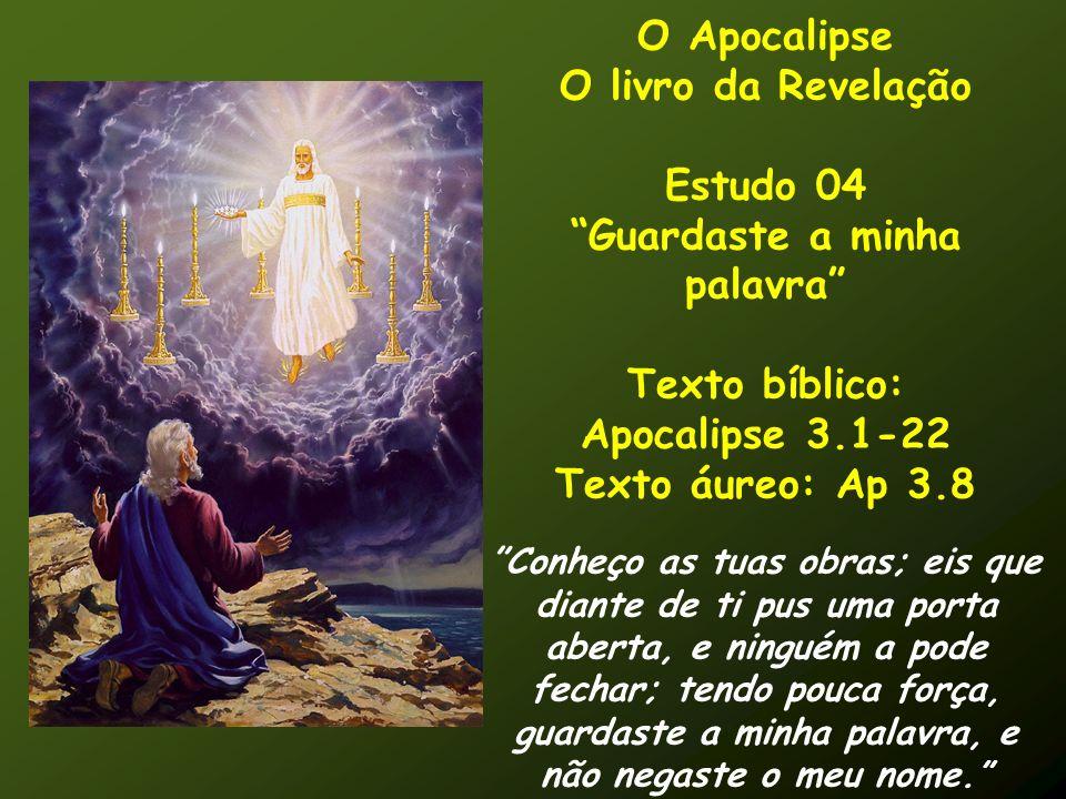 O Apocalipse O livro da Revelação Estudo 04 Guardaste a minha palavra Texto bíblico: Apocalipse 3.1-22 Texto áureo: Ap 3.8 Conheço as tuas obras; eis