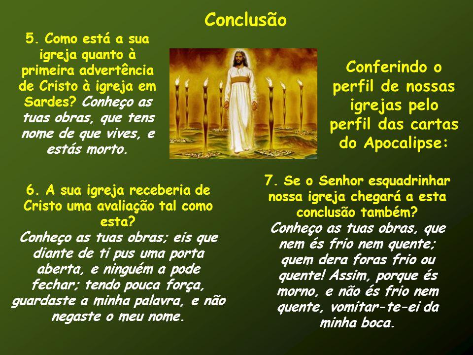 Conclusão 5. Como está a sua igreja quanto à primeira advertência de Cristo à igreja em Sardes? Conheço as tuas obras, que tens nome de que vives, e e