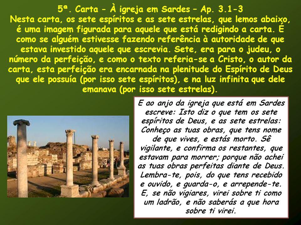 5ª. Carta - À igreja em Sardes – Ap. 3.1-3 Nesta carta, os sete espíritos e as sete estrelas, que lemos abaixo, é uma imagem figurada para aquele que