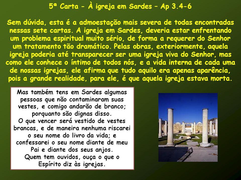 5ª Carta - À igreja em Sardes – Ap 3.4-6 Sem dúvida, esta é a admoestação mais severa de todas encontradas nessas sete cartas. A igreja em Sardes, dev