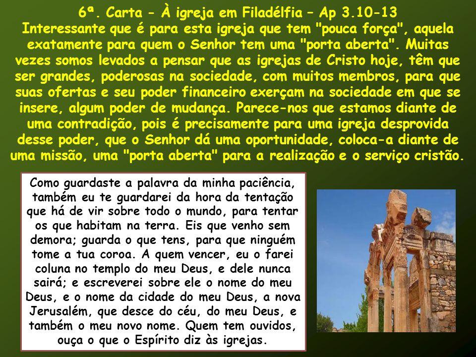 6ª. Carta - À igreja em Filadélfia – Ap 3.10-13 Interessante que é para esta igreja que tem