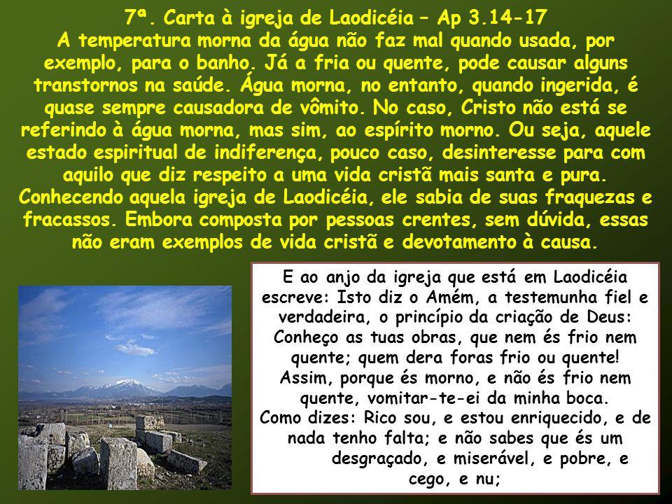 7ª. Carta à igreja de Laodicéia – Ap 3.14-17 A temperatura morna da água não faz mal quando usada, por exemplo, para o banho. Já a fria ou quente, pod