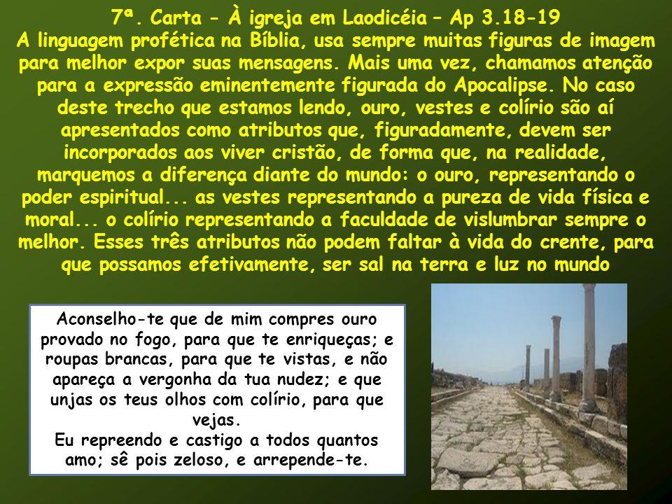 7ª. Carta - À igreja em Laodicéia – Ap 3.18-19 A linguagem profética na Bíblia, usa sempre muitas figuras de imagem para melhor expor suas mensagens.