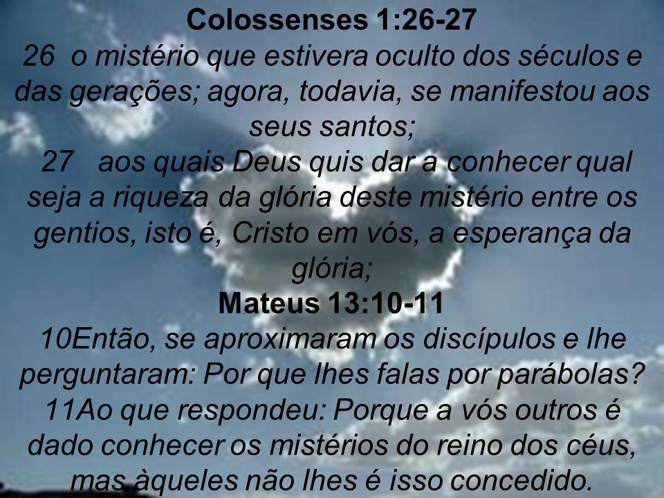2 Colossenses 1:26-27 26 o mistério que estivera oculto dos séculos e das gerações; agora, todavia, se manifestou aos seus santos; 27 aos quais Deus q