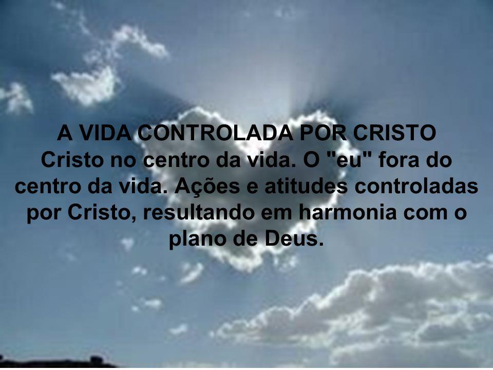 31 A VIDA CONTROLADA POR CRISTO Cristo no centro da vida. O