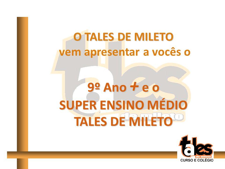 O TALES DE MILETO vem apresentar a vocês o 9º Ano + e o SUPER ENSINO MÉDIO TALES DE MILETO