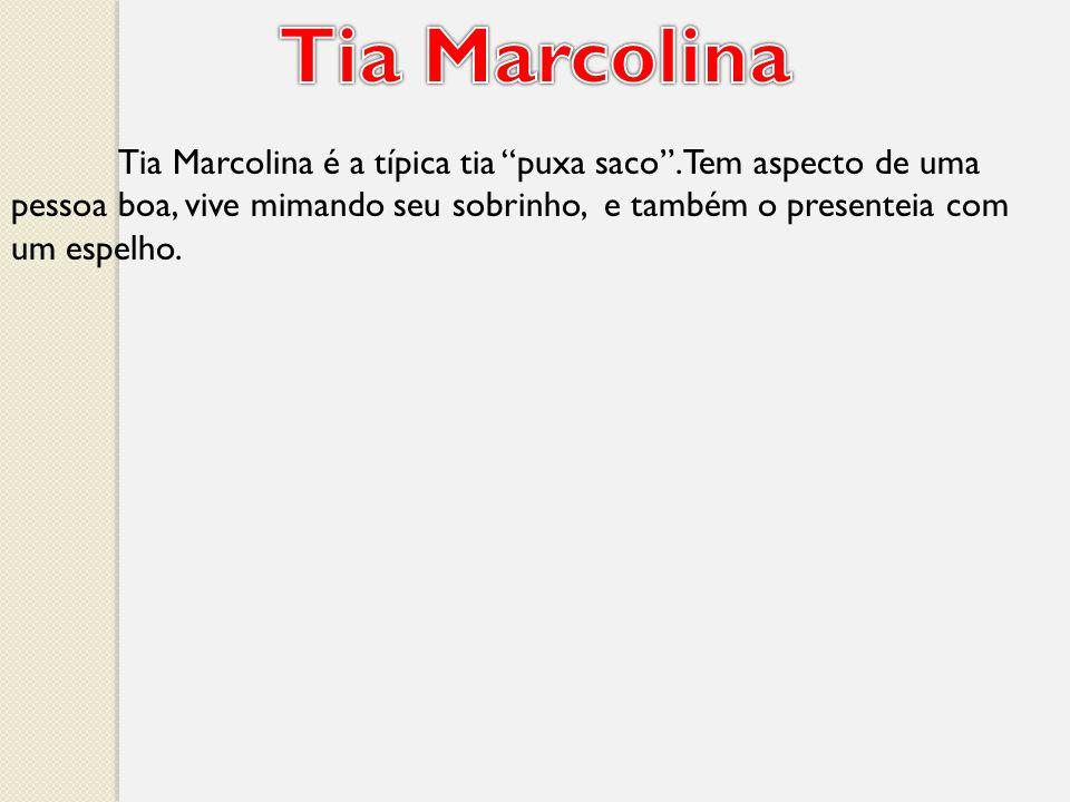 Tia Marcolina é a típica tia puxa saco.Tem aspecto de uma pessoa boa, vive mimando seu sobrinho, e também o presenteia com um espelho.