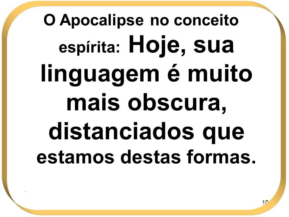 104 O Apocalipse no conceito espírita: Hoje, sua linguagem é muito mais obscura, distanciados que estamos destas formas..