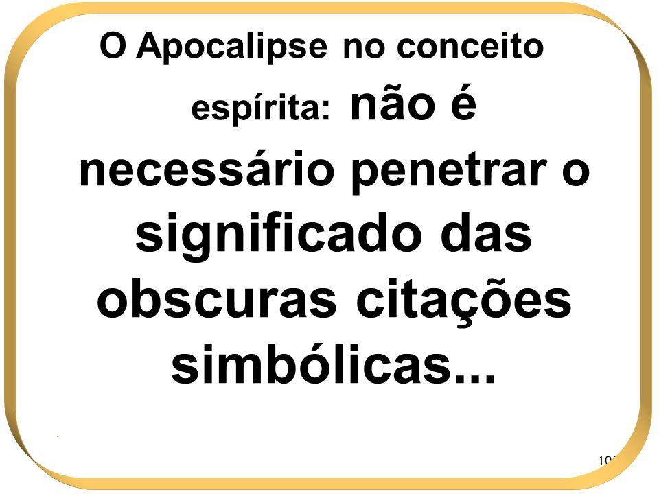 106 O Apocalipse no conceito espírita: não é necessário penetrar o significado das obscuras citações simbólicas....
