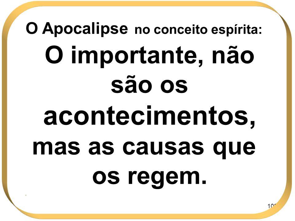 109 O Apocalipse no conceito espírita: O importante, não são os acontecimentos, mas as causas que os regem..
