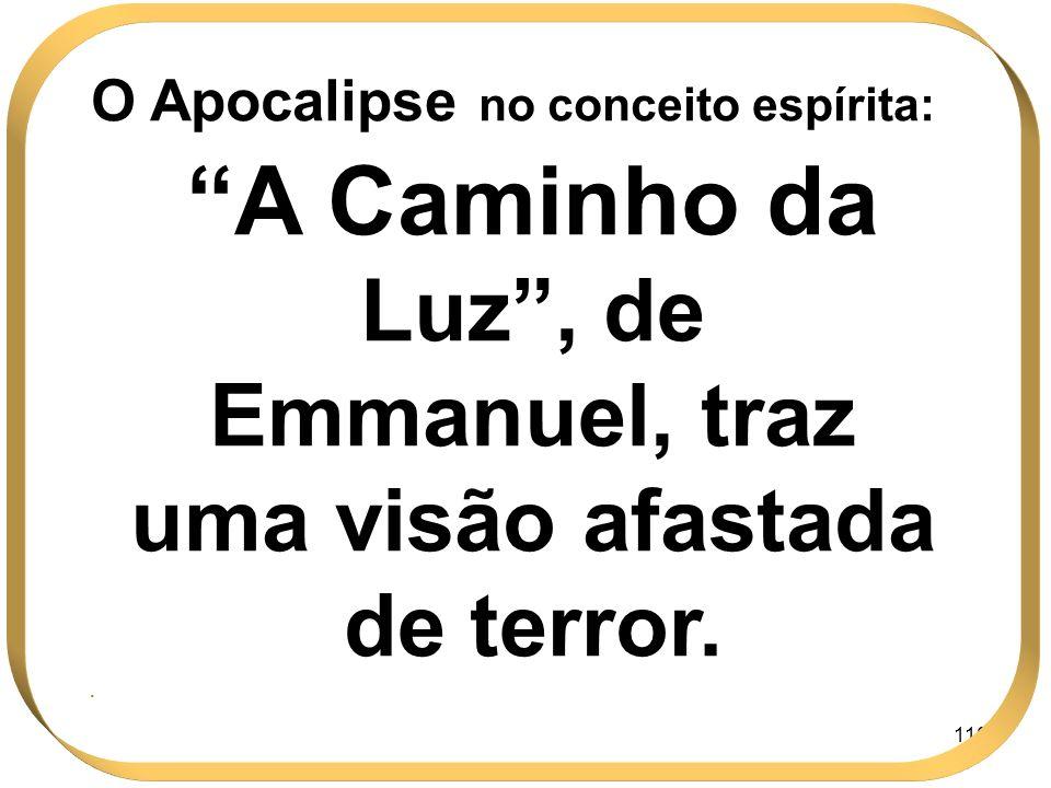 110 O Apocalipse no conceito espírita: A Caminho da Luz, de Emmanuel, traz uma visão afastada de terror..
