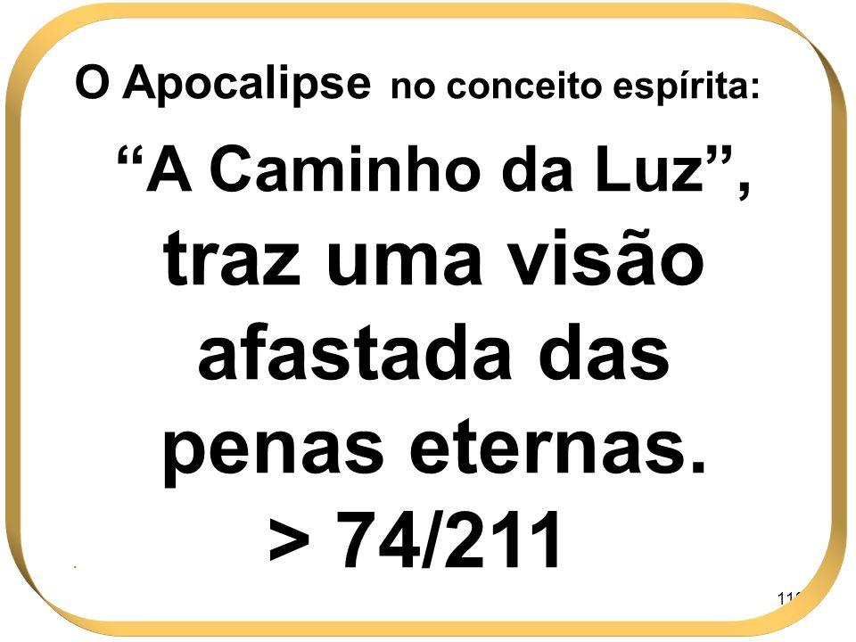112 O Apocalipse no conceito espírita: A Caminho da Luz, traz uma visão afastada das penas eternas. > 74/211.