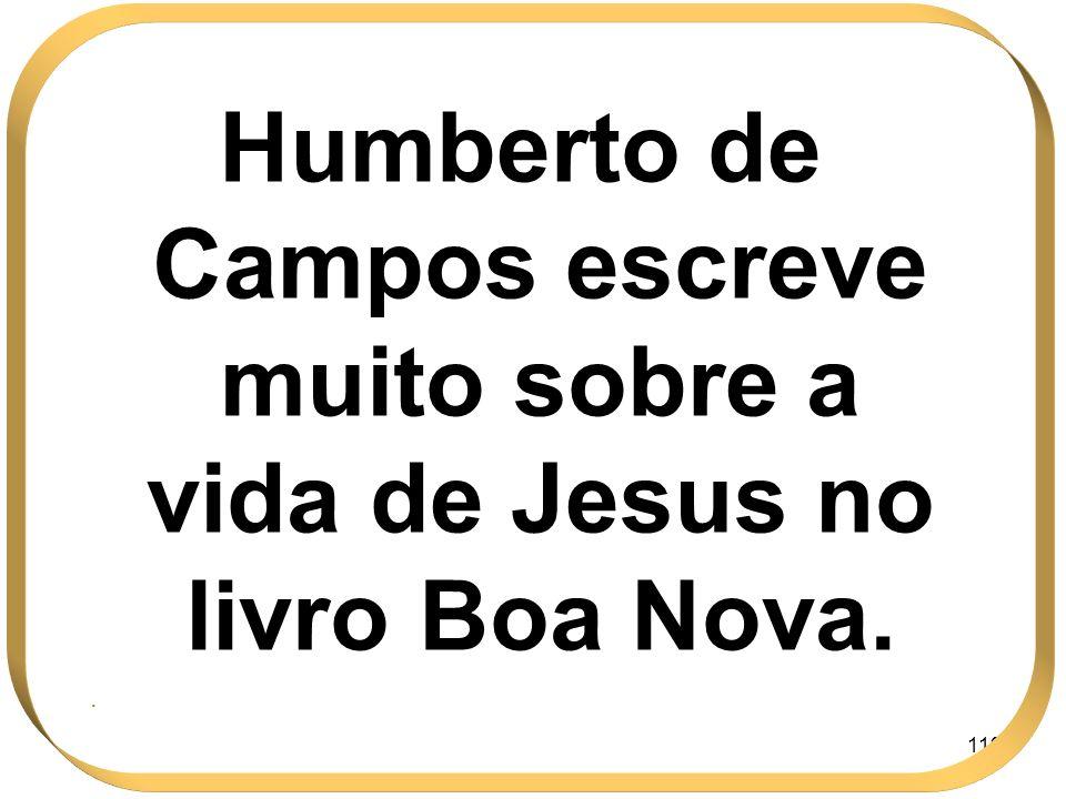 119 Humberto de Campos escreve muito sobre a vida de Jesus no livro Boa Nova..