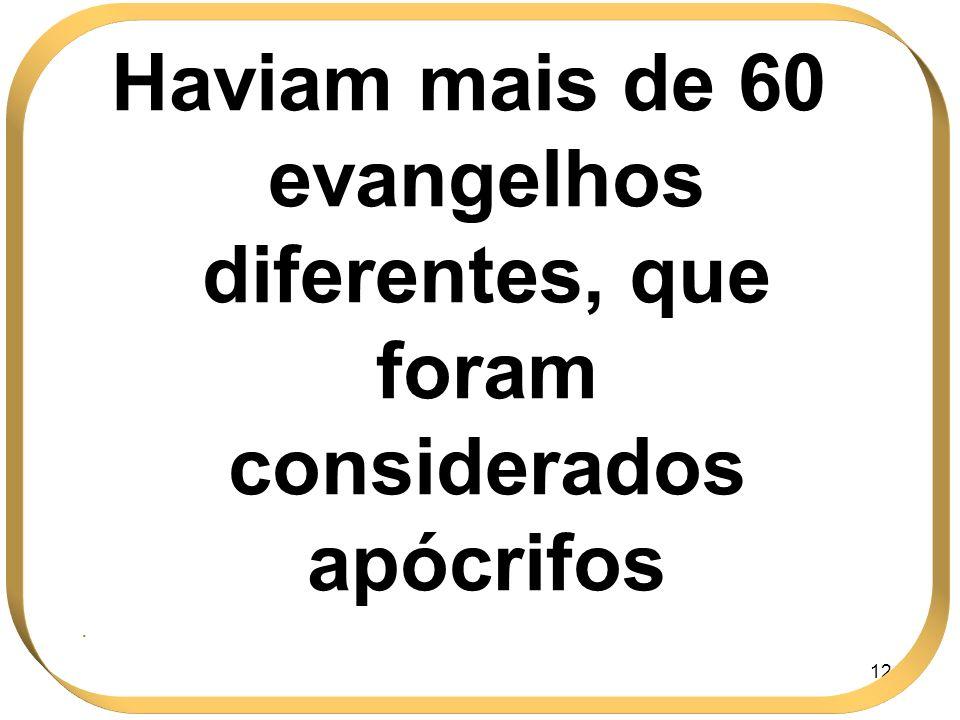 124 Haviam mais de 60 evangelhos diferentes, que foram considerados apócrifos.