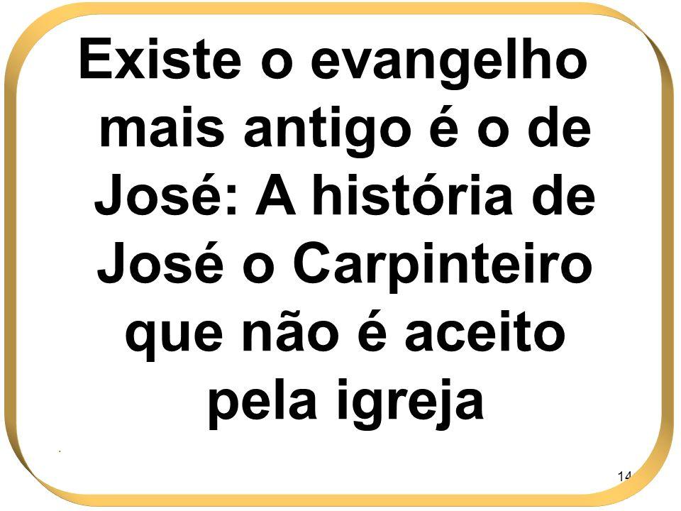 141 Existe o evangelho mais antigo é o de José: A história de José o Carpinteiro que não é aceito pela igreja.