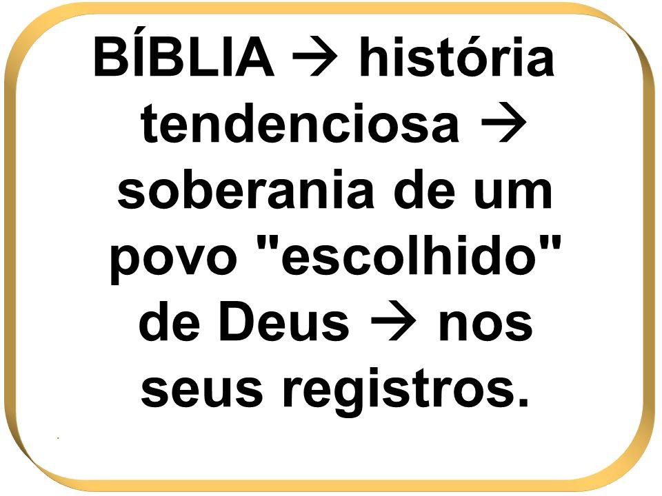 BÍBLIA história tendenciosa soberania de um povo