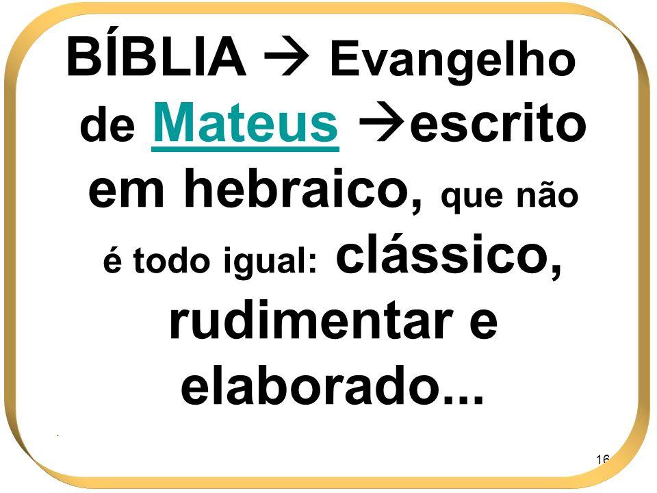 161 BÍBLIA Evangelho de Mateus escrito em hebraico, que não é todo igual: clássico, rudimentar e elaborado....