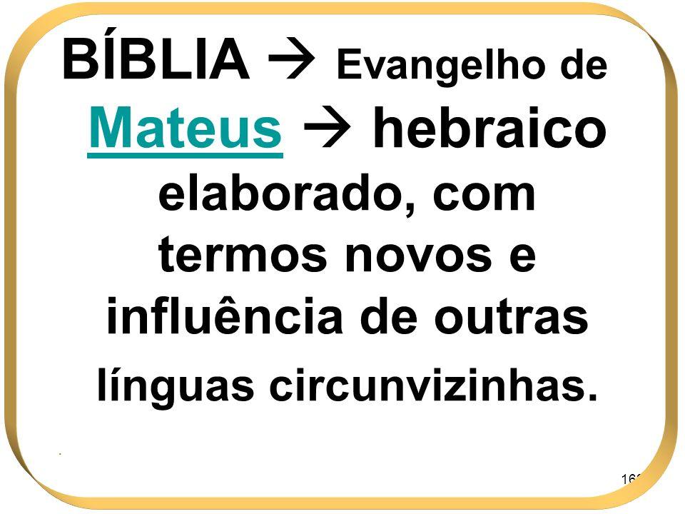 162 BÍBLIA Evangelho de Mateus hebraico elaborado, com termos novos e influência de outras línguas circunvizinhas..