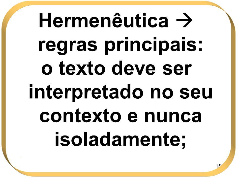 169 Hermenêutica regras principais: o texto deve ser interpretado no seu contexto e nunca isoladamente;.