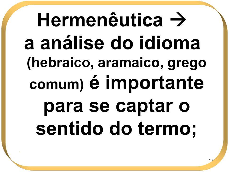 170 Hermenêutica a análise do idioma (hebraico, aramaico, grego comum) é importante para se captar o sentido do termo;.