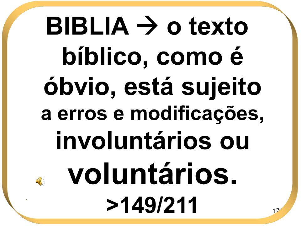 172 BIBLIA o texto bíblico, como é óbvio, está sujeito a erros e modificações, involuntários ou voluntários. >149/211.