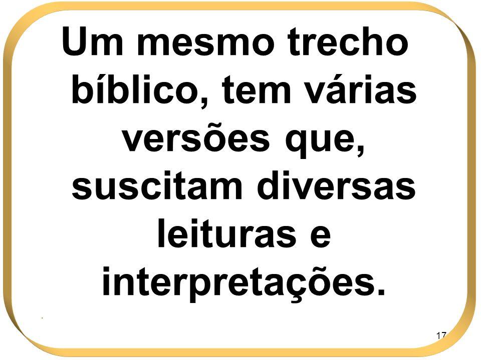 174 Um mesmo trecho bíblico, tem várias versões que, suscitam diversas leituras e interpretações..