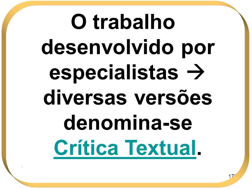 178 O trabalho desenvolvido por especialistas diversas versões denomina-se Crítica TextualTextual..
