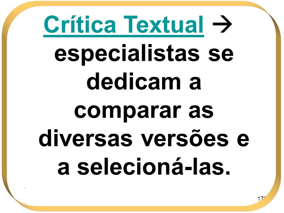 179 Crítica Textual especialistas se dedicam a comparar as diversas versões e a selecioná-las..