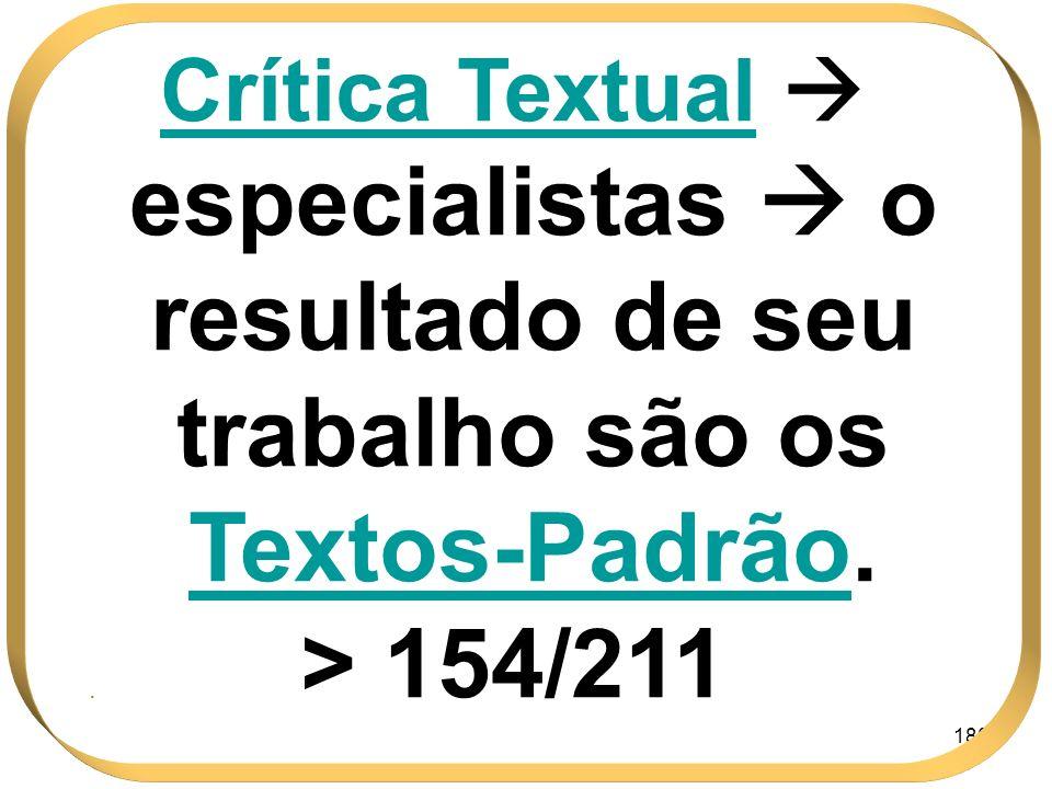 180 Crítica Textual especialistas o resultado de seu trabalho são os Textos-PadrãoTextos-Padrão. > 154/211.