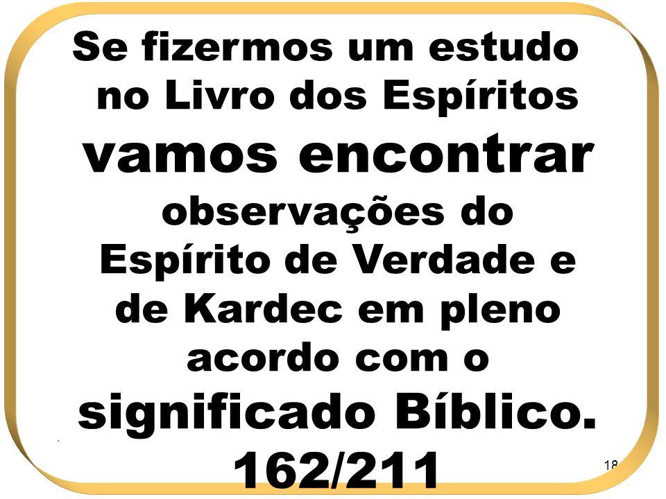 184 Se fizermos um estudo no Livro dos Espíritos vamos encontrar observações do Espírito de Verdade e de Kardec em pleno acordo com o significado Bíbl