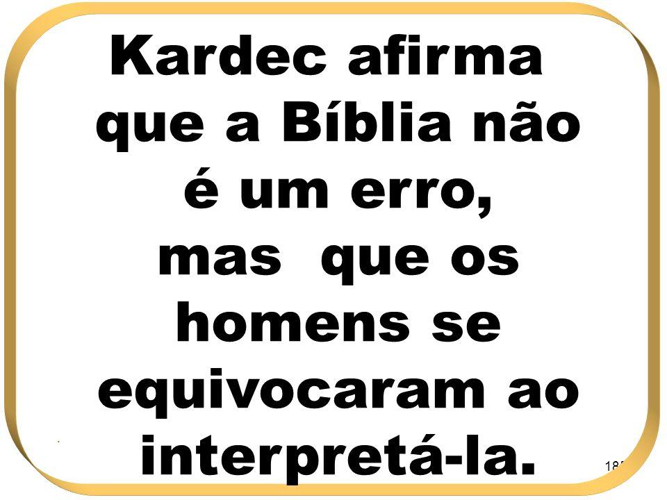 185 Kardec afirma que a Bíblia não é um erro, mas que os homens se equivocaram ao interpretá-la..