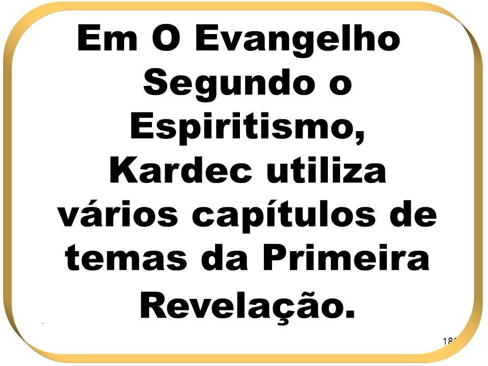 186 Em O Evangelho Segundo o Espiritismo, Kardec utiliza vários capítulos de temas da Primeira Revelação..