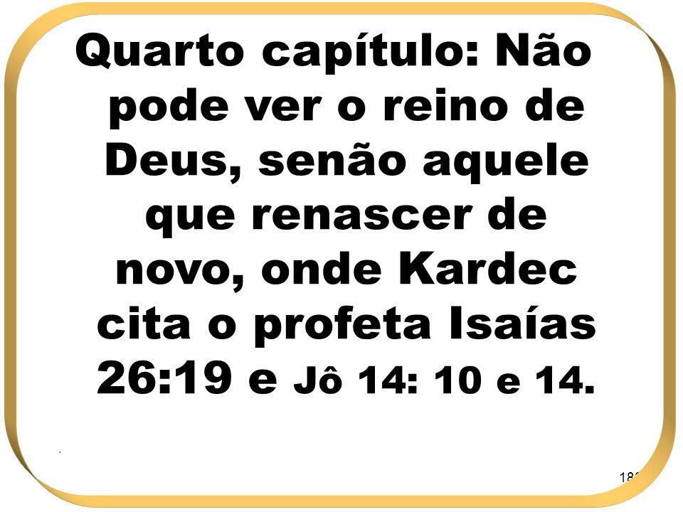 188 Quarto capítulo: Não pode ver o reino de Deus, senão aquele que renascer de novo, onde Kardec cita o profeta Isaías 26:19 e Jô 14: 10 e 14..
