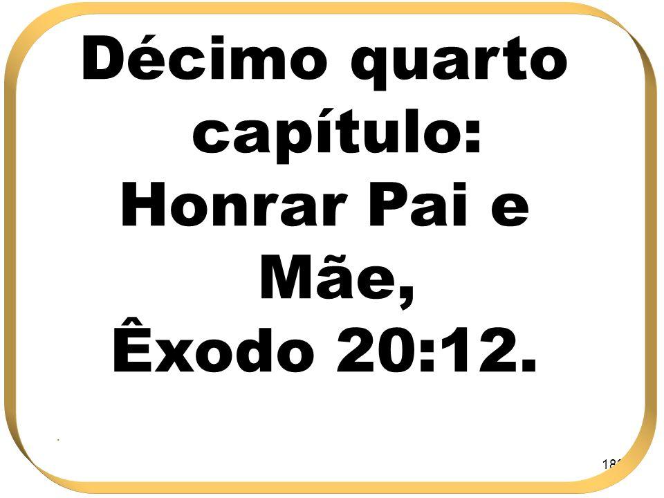 189 Décimo quarto capítulo: Honrar Pai e Mãe, Êxodo 20:12..