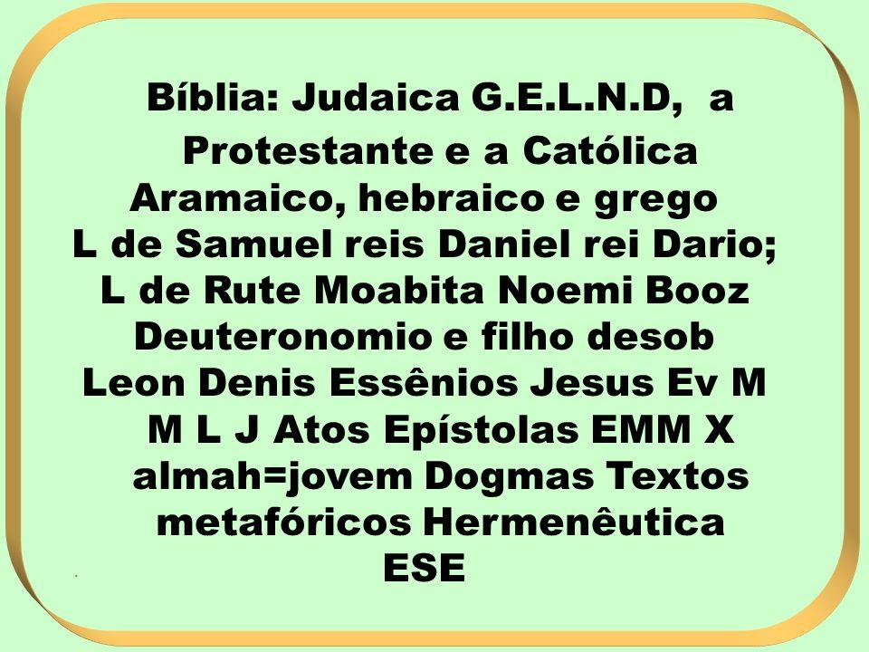 Bíblia: Judaica G.E.L.N.D, a Protestante e a Católica Aramaico, hebraico e grego L de Samuel reis Daniel rei Dario; L de Rute Moabita Noemi Booz Deute