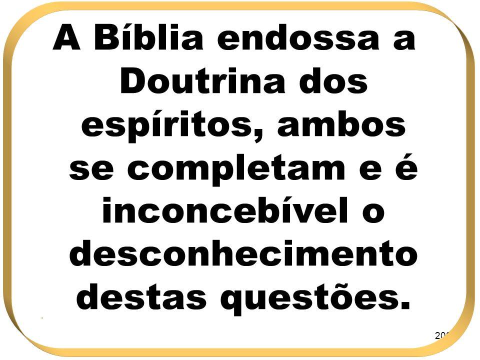 200 A Bíblia endossa a Doutrina dos espíritos, ambos se completam e é inconcebível o desconhecimento destas questões..