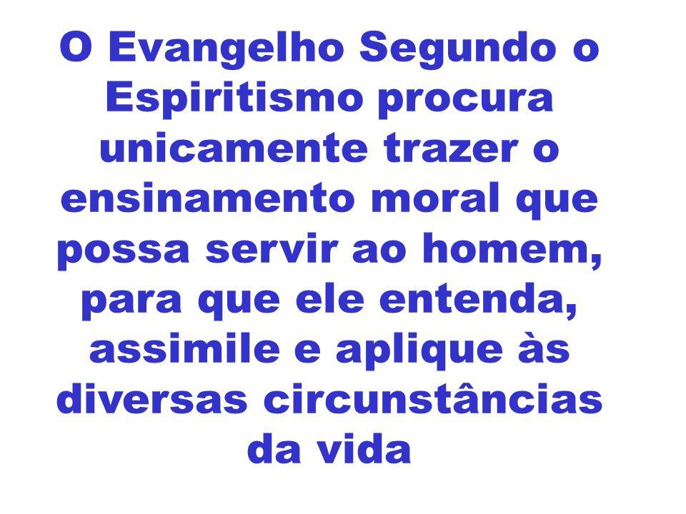 O Evangelho Segundo o Espiritismo procura unicamente trazer o ensinamento moral que possa servir ao homem, para que ele entenda, assimile e aplique às