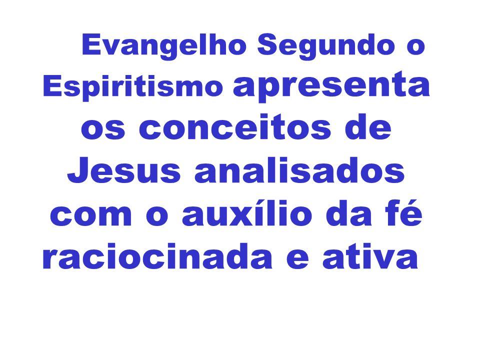 O Evangelho Segundo o Espiritismo apresenta os conceitos de Jesus analisados com o auxílio da fé raciocinada e ativa.