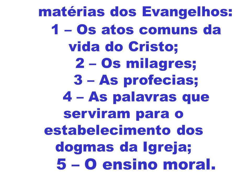As matérias dos Evangelhos: 1 – Os atos comuns da vida do Cristo; 2 – Os milagres; 3 – As profecias; 4 – As palavras que serviram para o estabelecimen