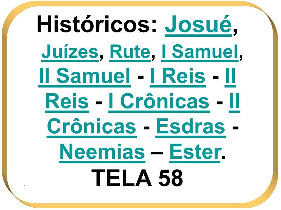 Históricos: JosuéJosué, JuízesJuízes, RuteRute, I SamuelSamuel, II Samuel - I Reis - II Reis - I Crônicas - II Crônicas - Esdras - Neemias – EsterEste