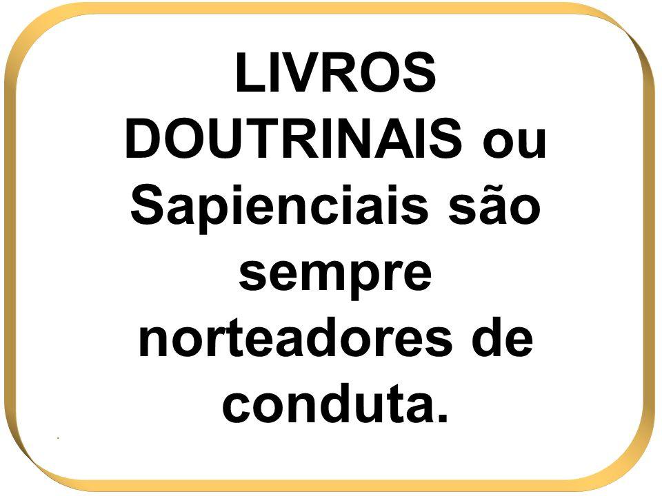LIVROS DOUTRINAIS ou Sapienciais são sempre norteadores de conduta..